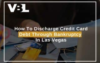 How To Discharge Credit Card Debt Through Bankruptcy In Las Vegas